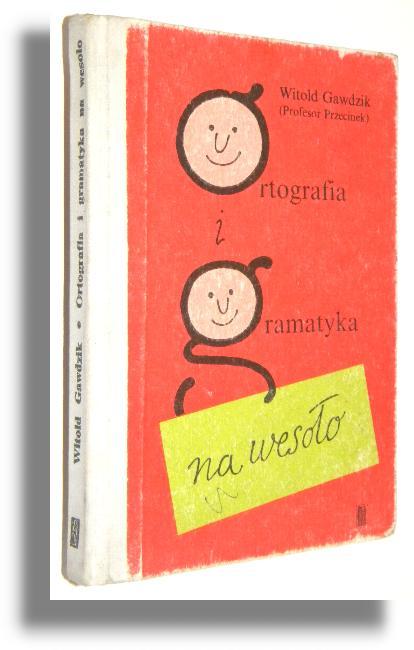 Ortografia I Gramatyka Na Wesoło Gawdzik Witold Profesor