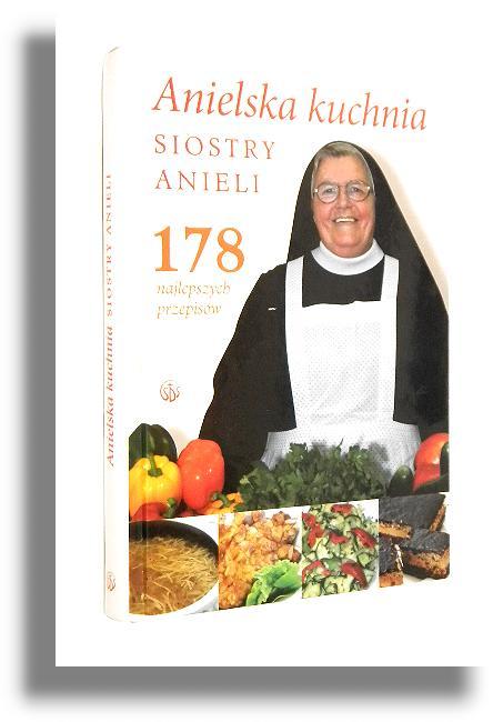 Anielska Kuchnia Siostry Anieli 178 Najlepszych Przepisów